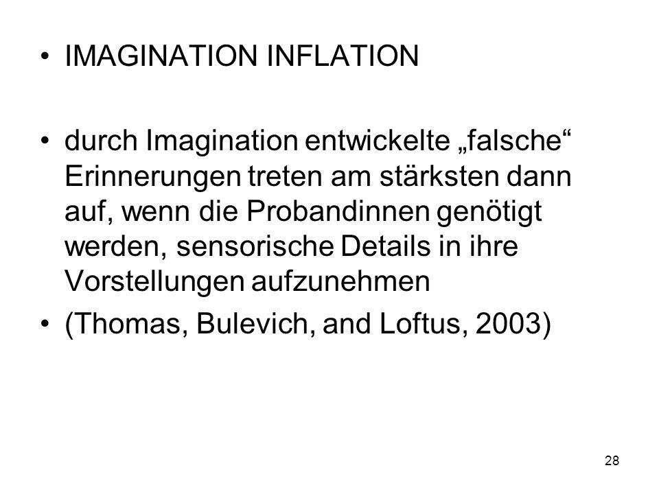 IMAGINATION INFLATION durch Imagination entwickelte falsche Erinnerungen treten am stärksten dann auf, wenn die Probandinnen genötigt werden, sensoris