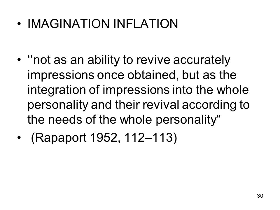 IMAGINATION INFLATION not as an ability to revive accurately impressions once obtained, but as the integration of impressions into the whole personali