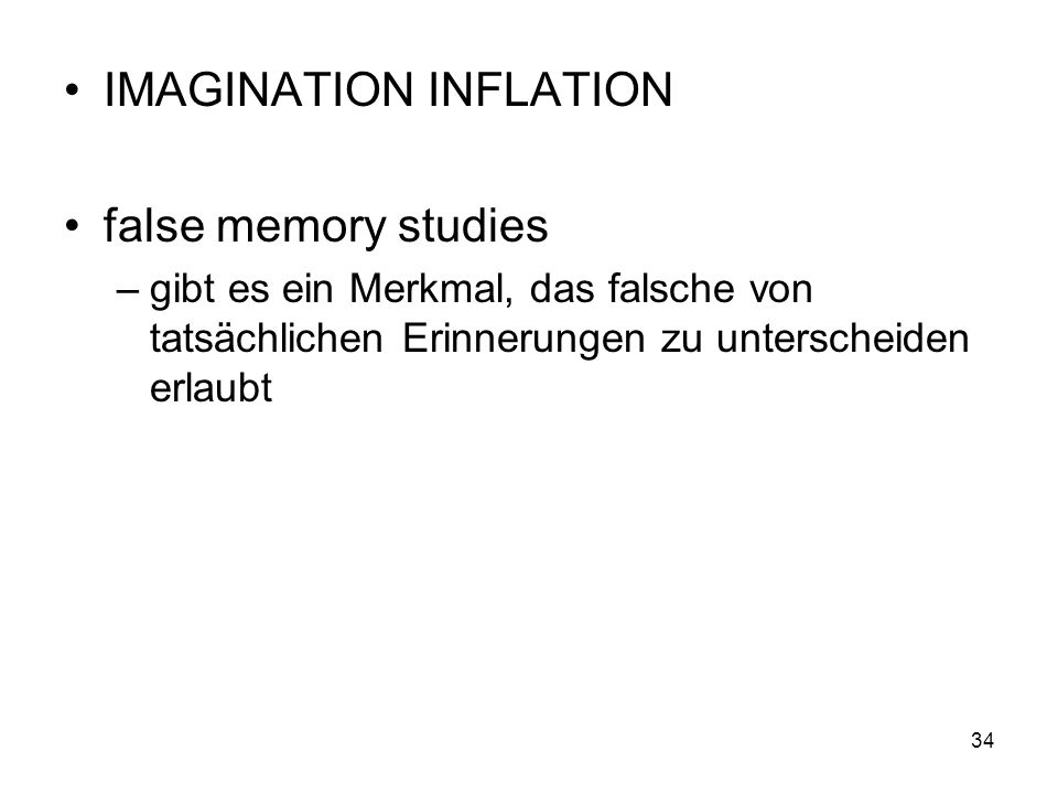 IMAGINATION INFLATION false memory studies –gibt es ein Merkmal, das falsche von tatsächlichen Erinnerungen zu unterscheiden erlaubt 34