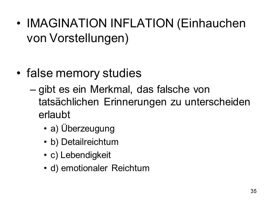 IMAGINATION INFLATION (Einhauchen von Vorstellungen) false memory studies –gibt es ein Merkmal, das falsche von tatsächlichen Erinnerungen zu untersch