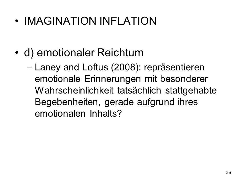 IMAGINATION INFLATION d) emotionaler Reichtum –Laney and Loftus (2008): repräsentieren emotionale Erinnerungen mit besonderer Wahrscheinlichkeit tatsä