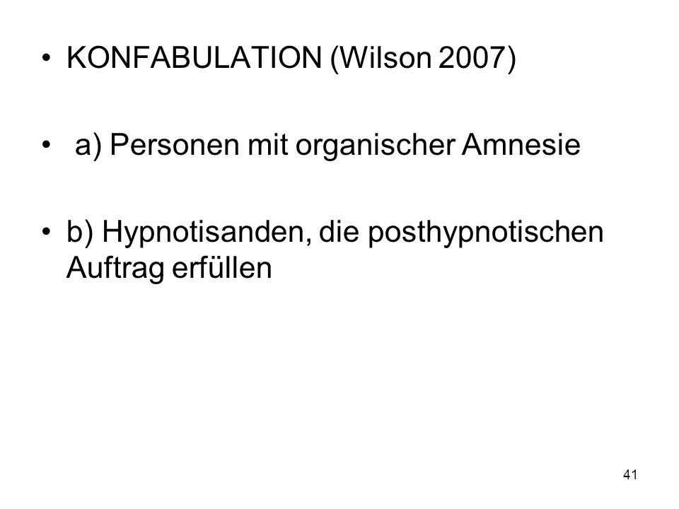 KONFABULATION (Wilson 2007) a) Personen mit organischer Amnesie b) Hypnotisanden, die posthypnotischen Auftrag erfüllen 41