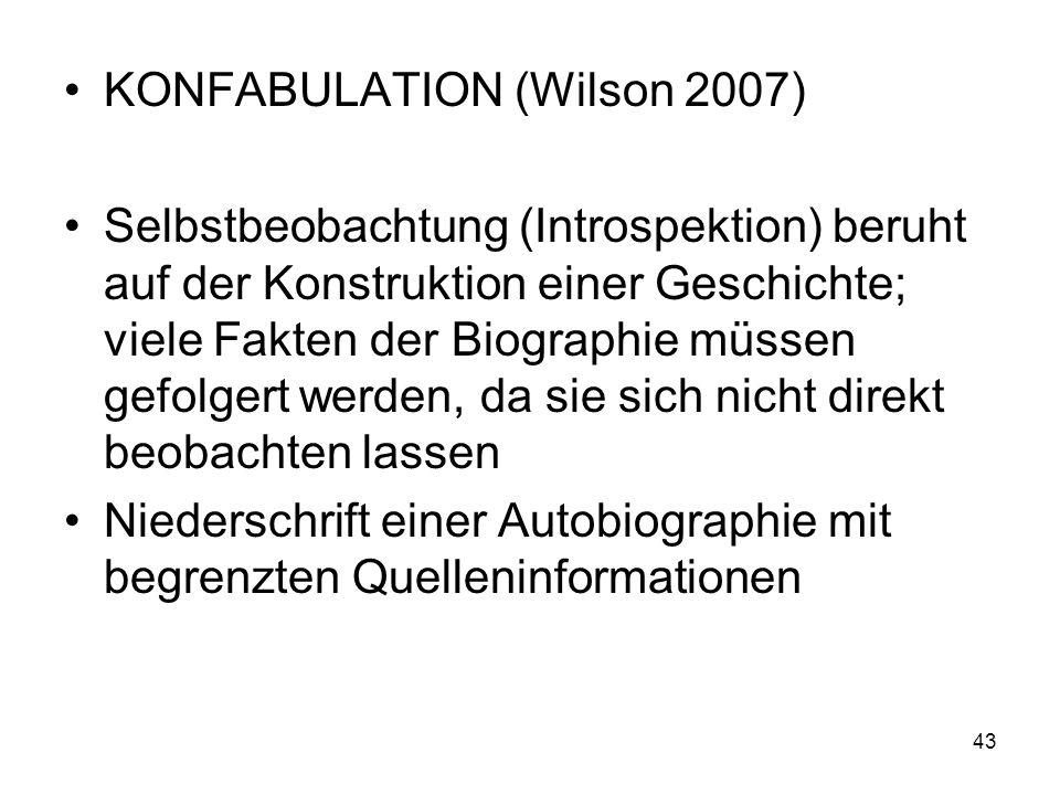 KONFABULATION (Wilson 2007) Selbstbeobachtung (Introspektion) beruht auf der Konstruktion einer Geschichte; viele Fakten der Biographie müssen gefolge