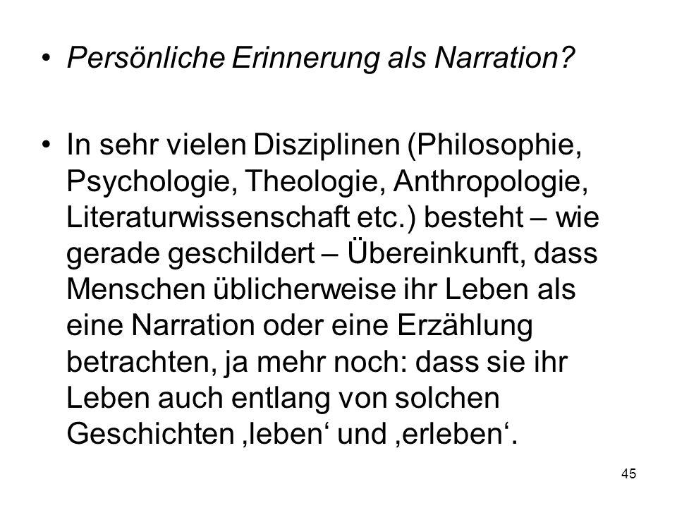 Persönliche Erinnerung als Narration? In sehr vielen Disziplinen (Philosophie, Psychologie, Theologie, Anthropologie, Literaturwissenschaft etc.) best