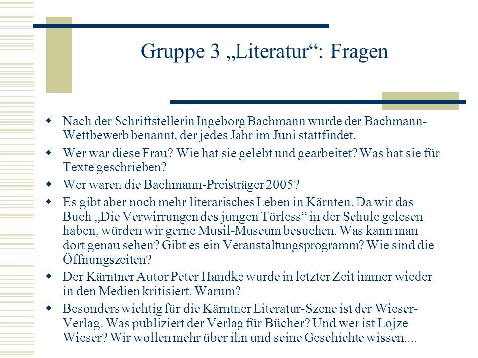 Gruppe 3 Literatur: Fragen Nach der Schriftstellerin Ingeborg Bachmann wurde der Bachmann- Wettbewerb benannt, der jedes Jahr im Juni stattfindet.