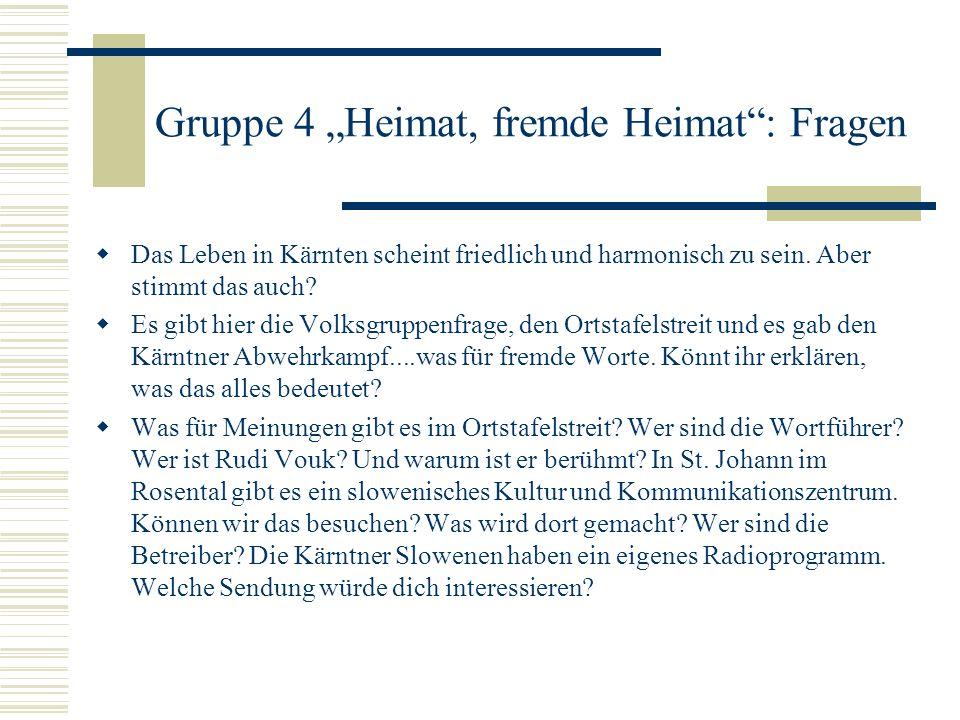 Gruppe 4 Heimat, fremde Heimat: Fragen Das Leben in Kärnten scheint friedlich und harmonisch zu sein. Aber stimmt das auch? Es gibt hier die Volksgrup