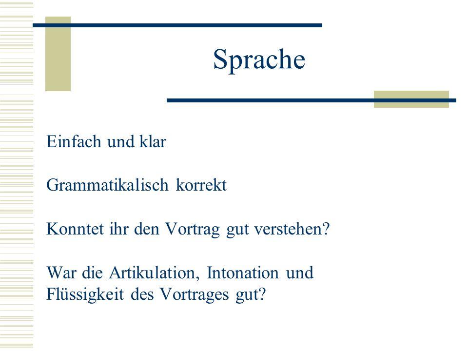 Sprache Einfach und klar Grammatikalisch korrekt Konntet ihr den Vortrag gut verstehen.