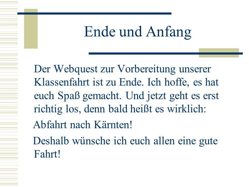 Ende und Anfang Der Webquest zur Vorbereitung unserer Klassenfahrt ist zu Ende. Ich hoffe, es hat euch Spaß gemacht. Und jetzt geht es erst richtig lo