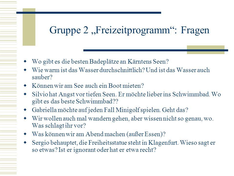 Gruppe 2 Freizeitprogramm: Fragen Wo gibt es die besten Badeplätze an Kärntens Seen.