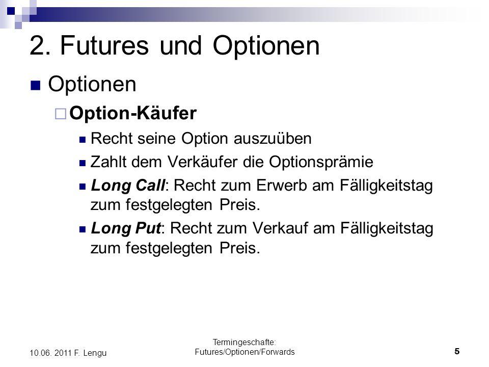 Termingeschafte: Futures/Optionen/Forwards5 10.06. 2011 F. Lengu 2. Futures und Optionen Optionen Option-Käufer Recht seine Option auszuüben Zahlt dem