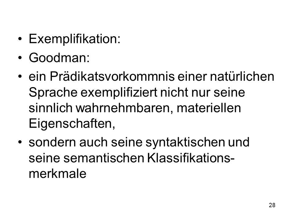 Exemplifikation: Goodman: ein Prädikatsvorkommnis einer natürlichen Sprache exemplifiziert nicht nur seine sinnlich wahrnehmbaren, materiellen Eigensc