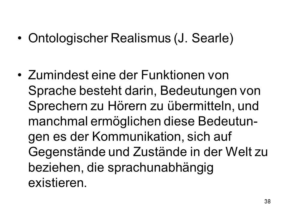 Ontologischer Realismus (J. Searle) Zumindest eine der Funktionen von Sprache besteht darin, Bedeutungen von Sprechern zu Hörern zu übermitteln, und m