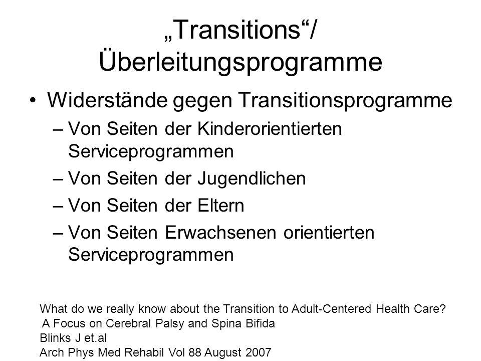 Transitionsprogramme Schlüsselelemente für eine geglückte Transition –Timing –Vorbereitung –Koordination –Spez Transition clinics –Interessierte Erwachsenenorientierte Zentren What do we really know about the Transition to Adult-Centered Health Care.