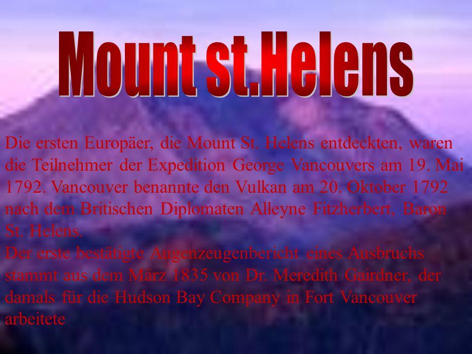 Die ersten Europäer, die Mount St. Helens entdeckten, waren die Teilnehmer der Expedition George Vancouvers am 19. Mai 1792. Vancouver benannte den Vu