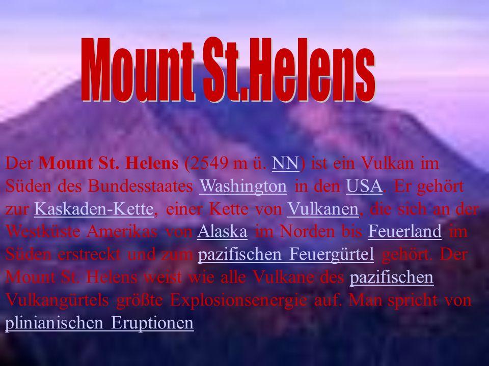Ausbruch 1 Seit 1857 galt der Mount St.Helens als ruhender Vulkan, brach aber am 18.