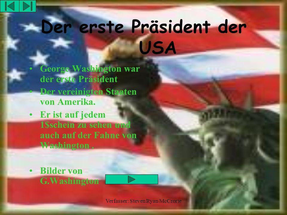 Verfasser: Steven Ryan McCrorie Der erste Präsident der USA George Washington war der erste Präsident Der vereinigten Staaten von Amerika. Er ist auf