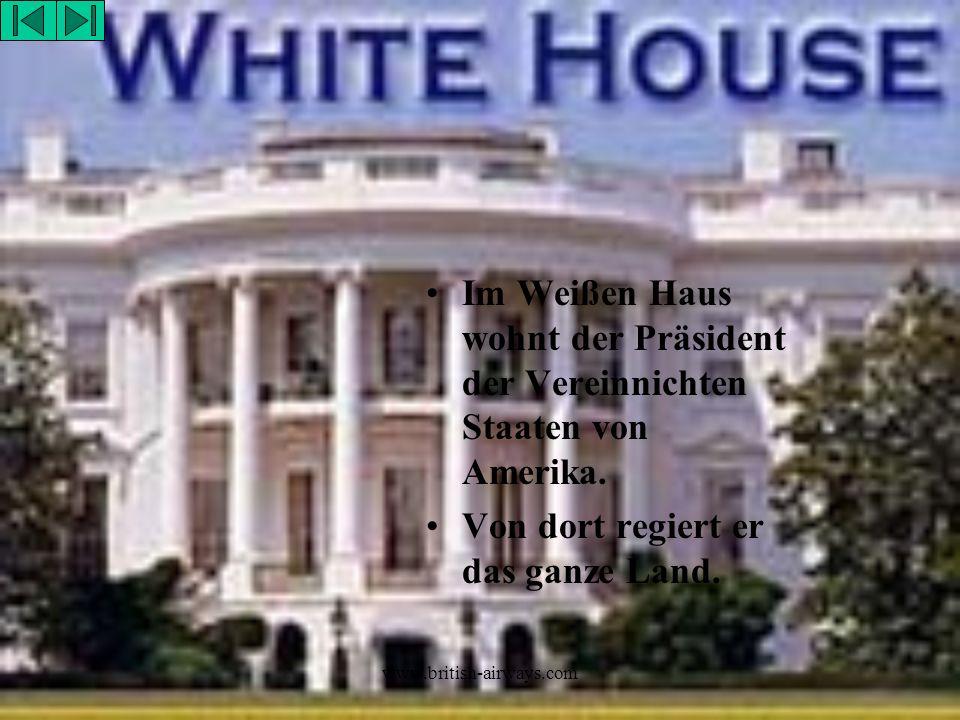 www.british-airways.com Im Weißen Haus wohnt der Präsident der Vereinnichten Staaten von Amerika. Von dort regiert er das ganze Land.