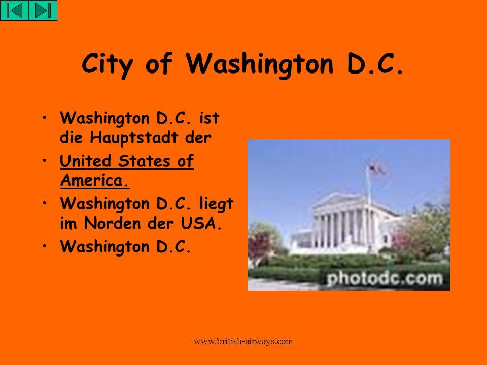 www.british-airways.com City of Washington D.C. Washington D.C. ist die Hauptstadt der United States of America. Washington D.C. liegt im Norden der U