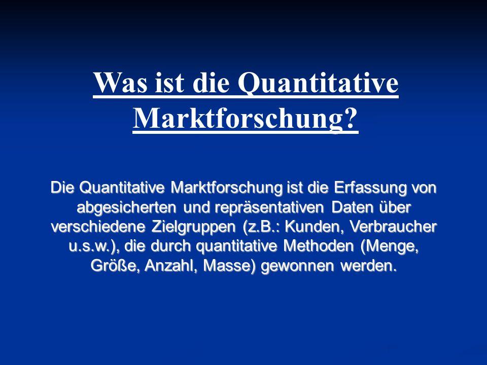 Was ist die Quantitative Marktforschung? Die Quantitative Marktforschung ist die Erfassung von abgesicherten und repräsentativen Daten über verschiede