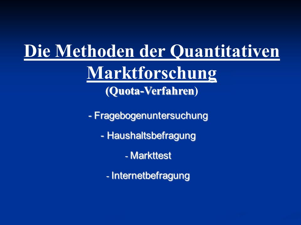 (Quota-Verfahren Die Methoden der Quantitativen Marktforschung (Quota-Verfahren) - Fragebogenuntersuchung - Haushaltsbefragung - Markttest - Internetb