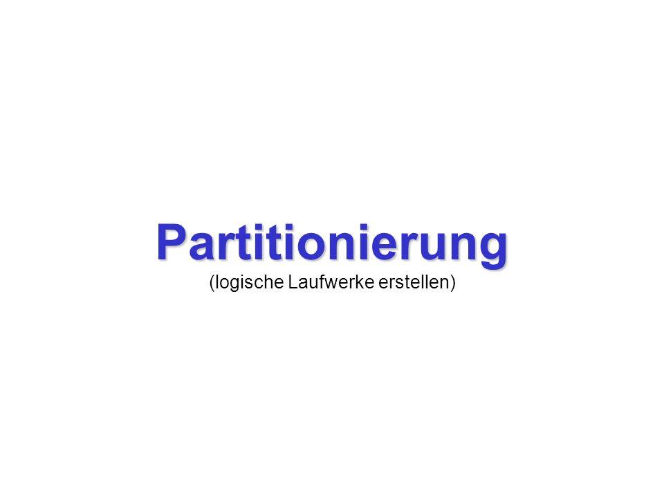 Partitionierung Die heutigen Laufwerksgrößen von mehr als 120GB sind kaum noch übersichtlich zu handhaben, daher werden sie in kleinere logische Laufwerke partitioniert .