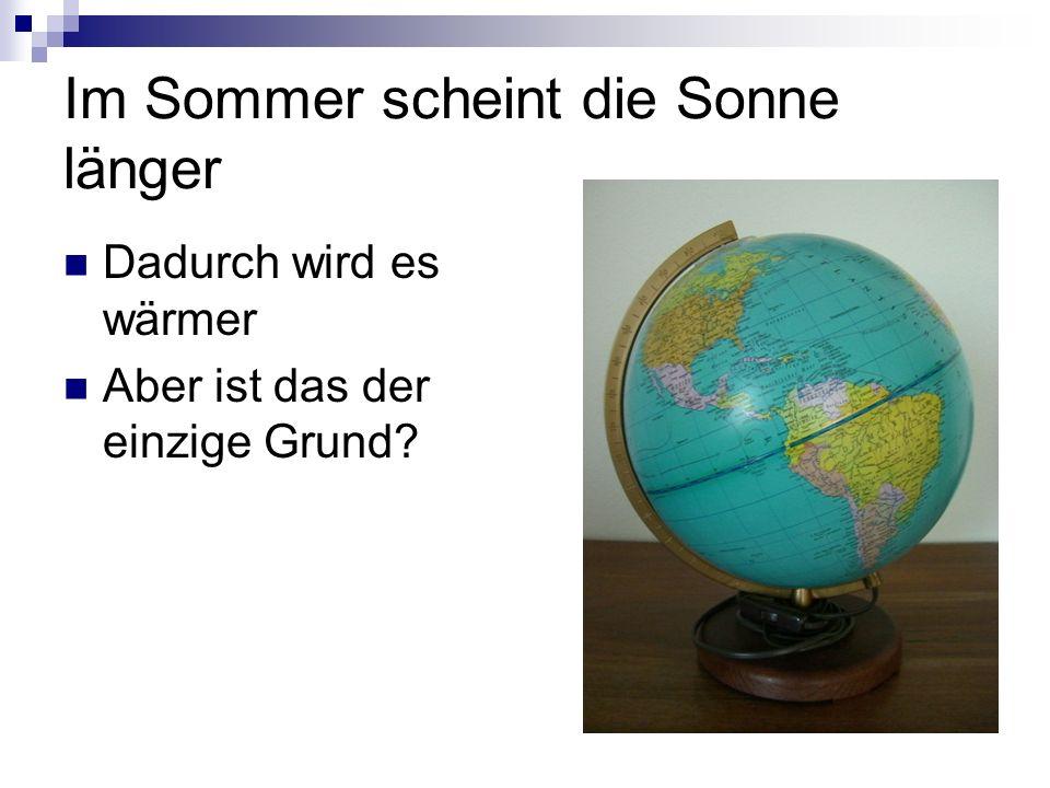 Im Sommer scheint die Sonne länger Dadurch wird es wärmer Aber ist das der einzige Grund?