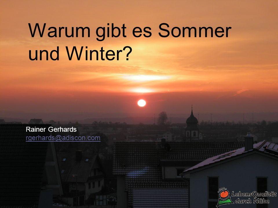 Warum gibt es Sommer und Winter? Rainer Gerhards rgerhards@adiscon.com rgerhards@adiscon.com