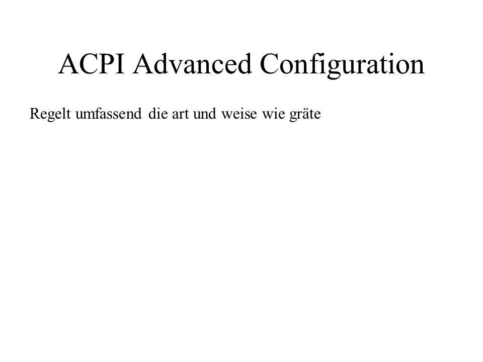 ACPI Advanced Configuration Regelt umfassend die art und weise wie gräte