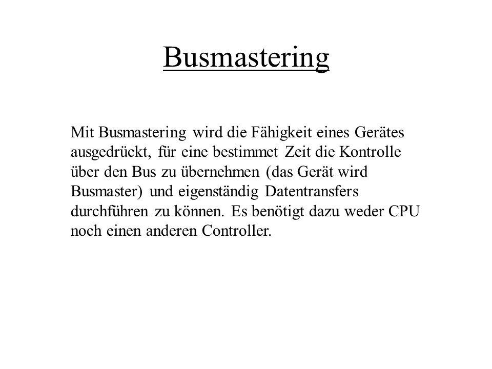 Busmastering Mit Busmastering wird die Fähigkeit eines Gerätes ausgedrückt, für eine bestimmet Zeit die Kontrolle über den Bus zu übernehmen (das Gerä