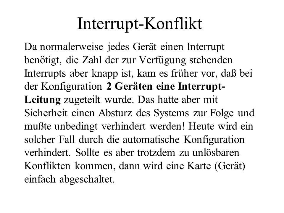 Interrupt-Konflikt Da normalerweise jedes Gerät einen Interrupt benötigt, die Zahl der zur Verfügung stehenden Interrupts aber knapp ist, kam es frühe