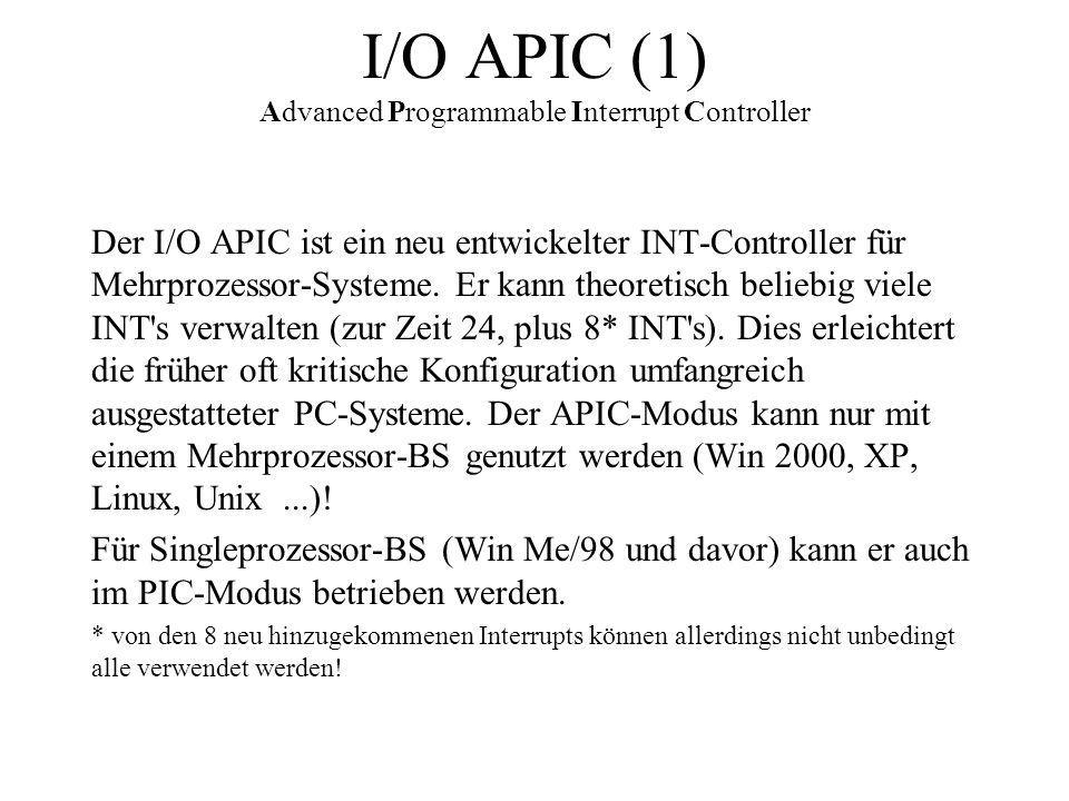 I/O APIC (1) Advanced Programmable Interrupt Controller Der I/O APIC ist ein neu entwickelter INT-Controller für Mehrprozessor-Systeme. Er kann theore