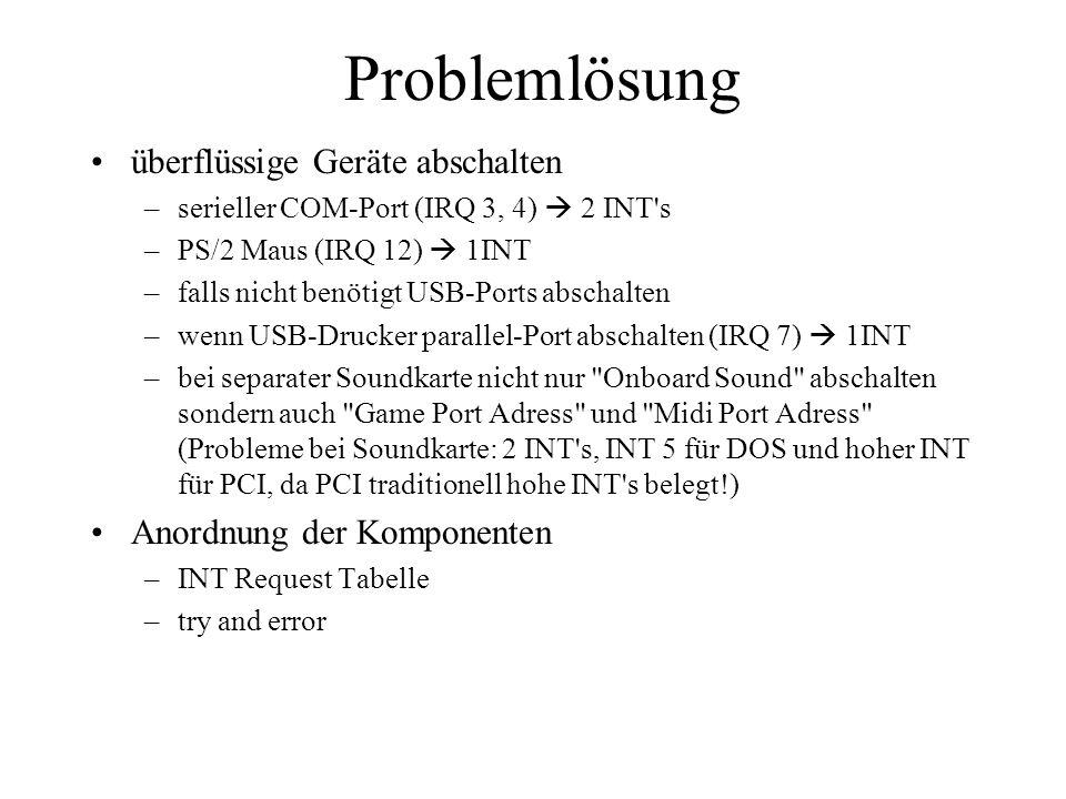 Problemlösung überflüssige Geräte abschalten –serieller COM-Port (IRQ 3, 4) 2 INT's –PS/2 Maus (IRQ 12) 1INT –falls nicht benötigt USB-Ports abschalte