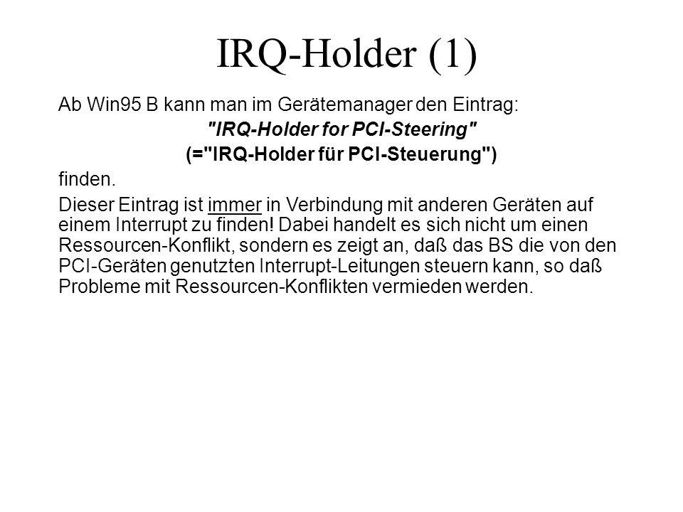 IRQ-Holder (1) Ab Win95 B kann man im Gerätemanager den Eintrag: