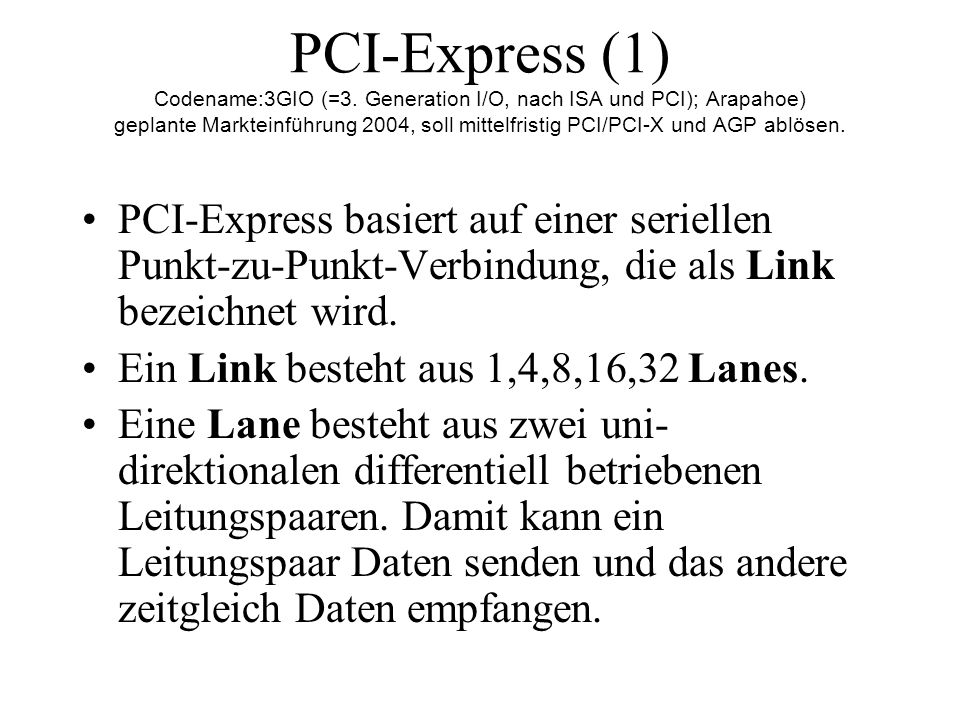 PCI-Express (1) Codename:3GIO (=3. Generation I/O, nach ISA und PCI); Arapahoe) geplante Markteinführung 2004, soll mittelfristig PCI/PCI-X und AGP ab