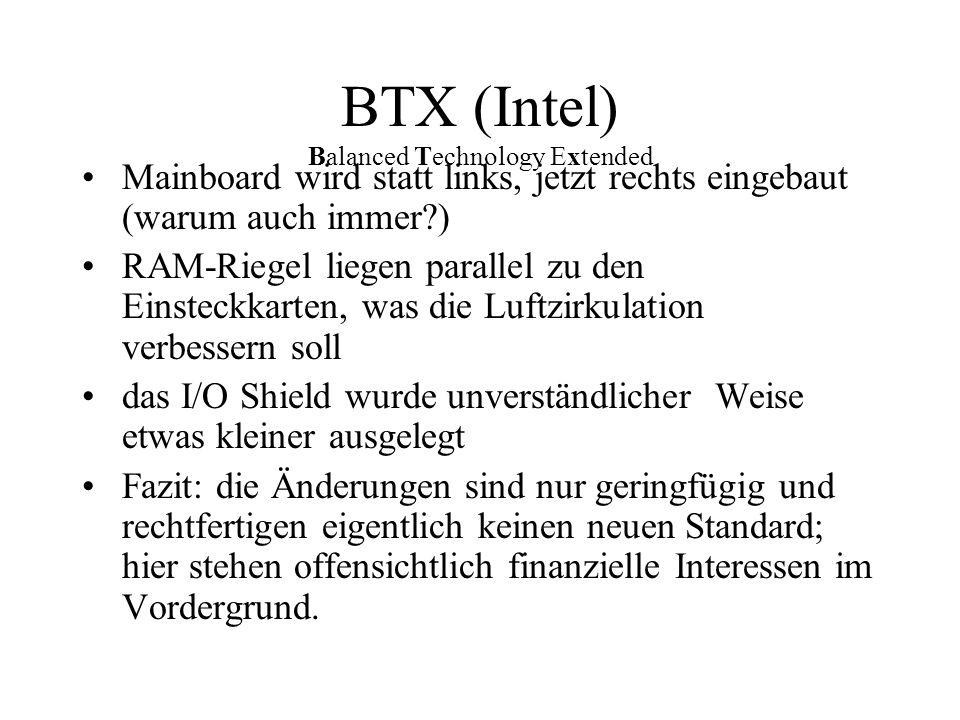 BTX (Intel) Balanced Technology Extended Mainboard wird statt links, jetzt rechts eingebaut (warum auch immer?) RAM-Riegel liegen parallel zu den Eins
