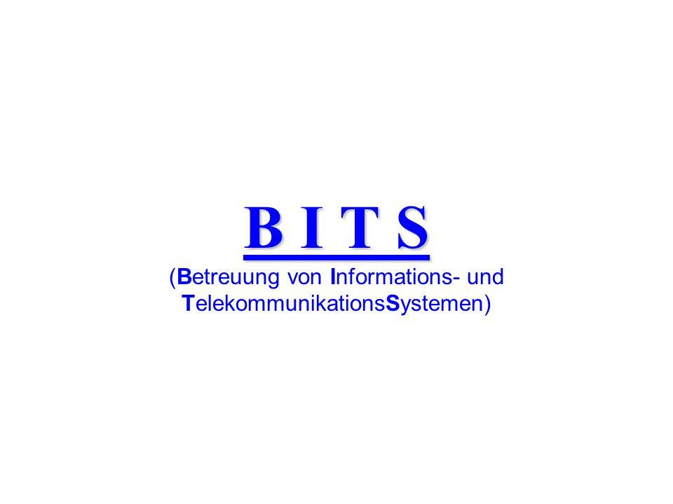 B I T S B I T S (Betreuung von Informations- und TelekommunikationsSystemen)