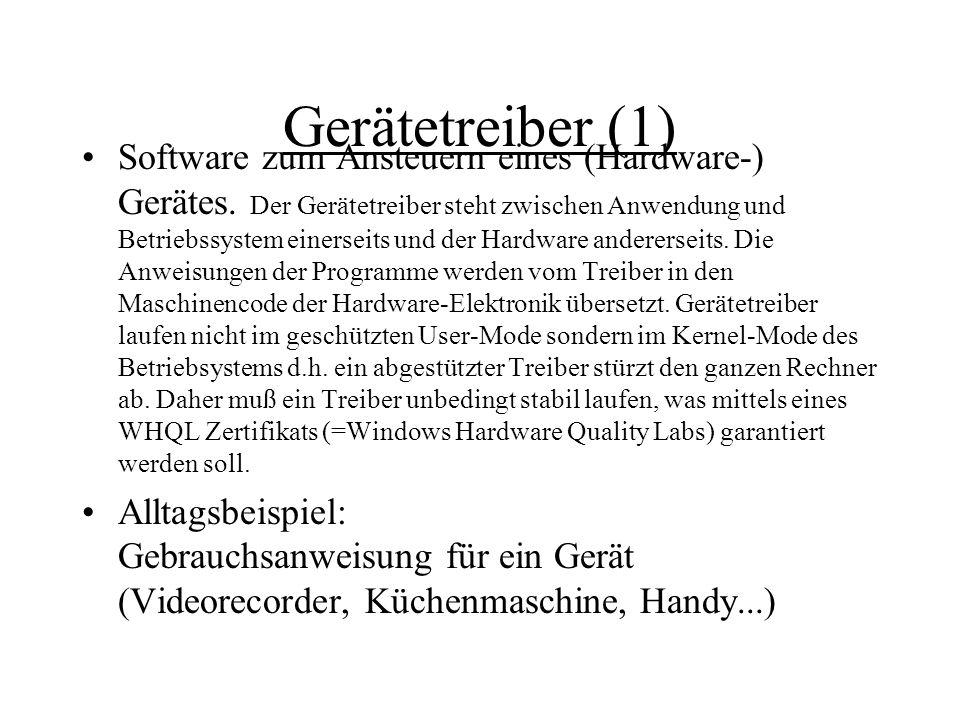 Gerätetreiber (1) Software zum Ansteuern eines (Hardware-) Gerätes. Der Gerätetreiber steht zwischen Anwendung und Betriebssystem einerseits und der H