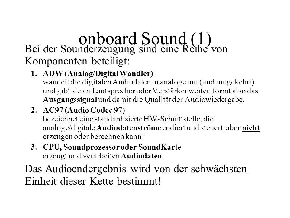 onboard Sound (1) Bei der Sounderzeugung sind eine Reihe von Komponenten beteiligt: 1.ADW (Analog/Digital Wandler) wandelt die digitalen Audiodaten in