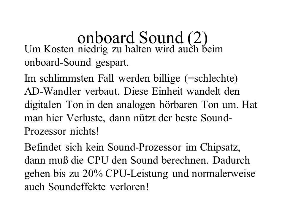 onboard Sound (2) Um Kosten niedrig zu halten wird auch beim onboard-Sound gespart. Im schlimmsten Fall werden billige (=schlechte) AD-Wandler verbaut