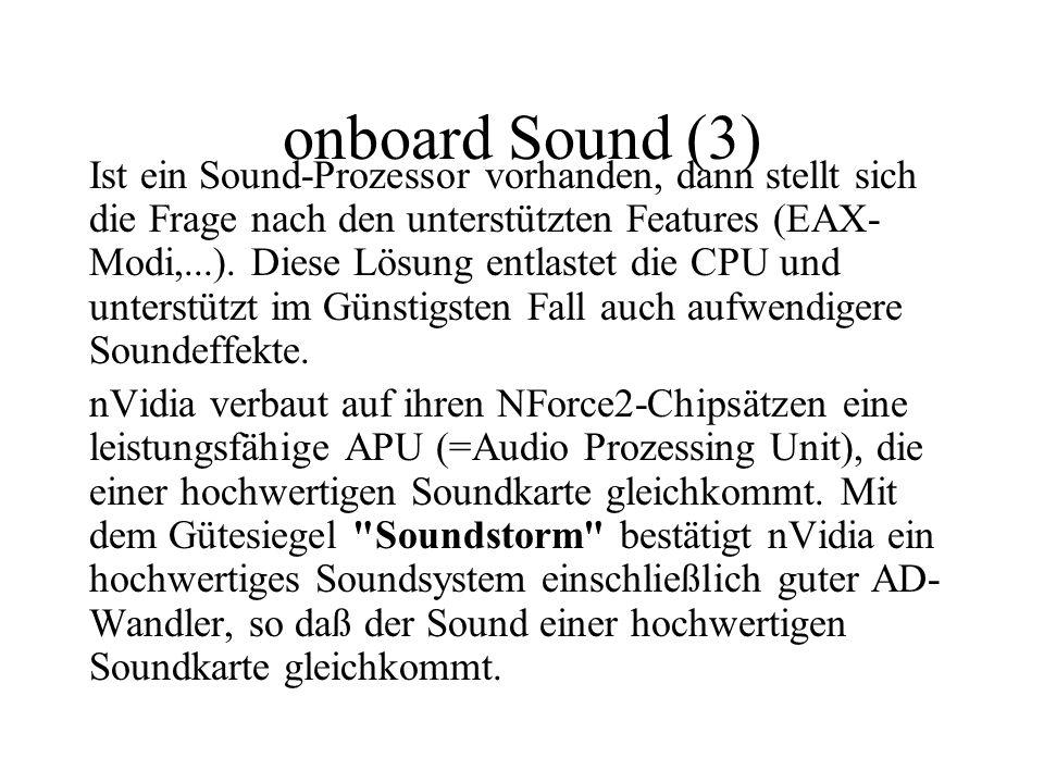 onboard Sound (3) Ist ein Sound-Prozessor vorhanden, dann stellt sich die Frage nach den unterstützten Features (EAX- Modi,...). Diese Lösung entlaste