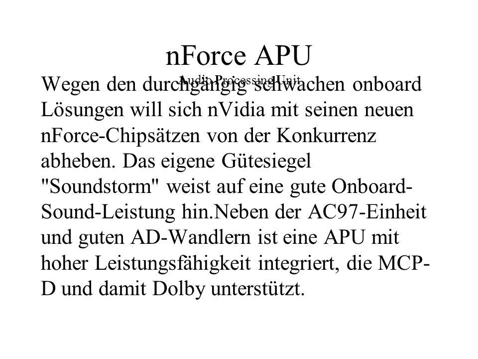 nForce APU Audio Processing Unit Wegen den durchgängig schwachen onboard Lösungen will sich nVidia mit seinen neuen nForce-Chipsätzen von der Konkurre