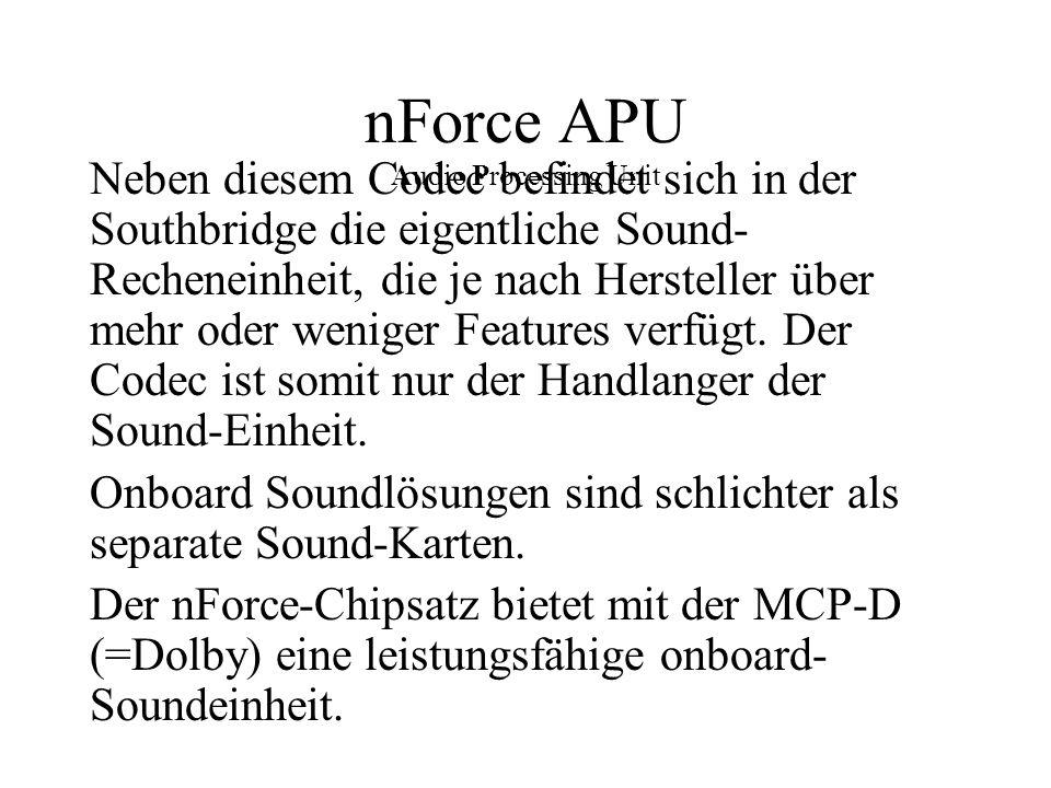 nForce APU Audio Processing Unit Neben diesem Codec befindet sich in der Southbridge die eigentliche Sound- Recheneinheit, die je nach Hersteller über