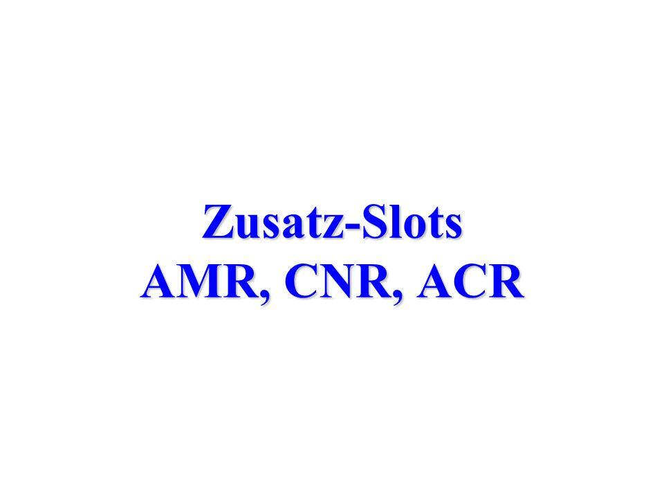 Zusatz-Slots AMR, CNR, ACR