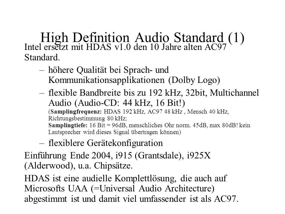 High Definition Audio Standard (1) Intel ersetzt mit HDAS v1.0 den 10 Jahre alten AC97 Standard. –höhere Qualität bei Sprach- und Kommunikationsapplik