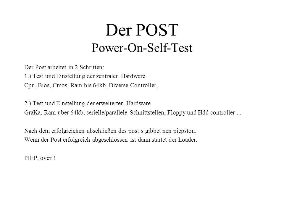 Der POST Power-On-Self-Test Der Post arbeitet in 2 Schritten: 1.) Test und Einstellung der zentralen Hardware Cpu, Bios, Cmos, Ram bis 64kb, Diverse C