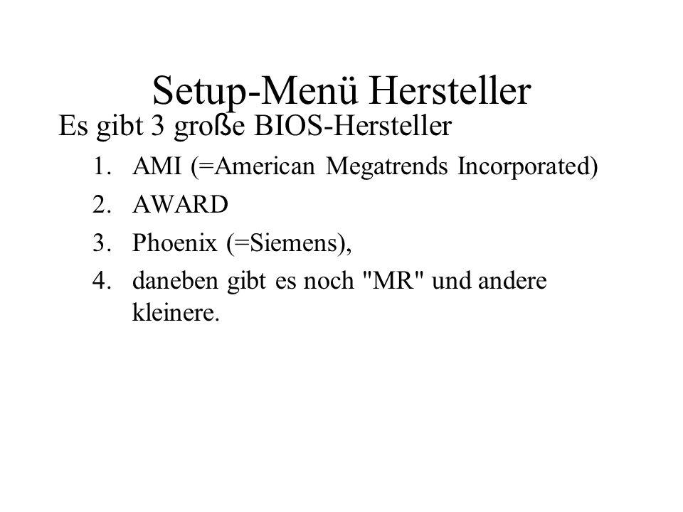 Setup-Menü Hersteller Es gibt 3 gro ß e BIOS-Hersteller 1.AMI (=American Megatrends Incorporated) 2.AWARD 3.Phoenix (=Siemens), 4.daneben gibt es noch