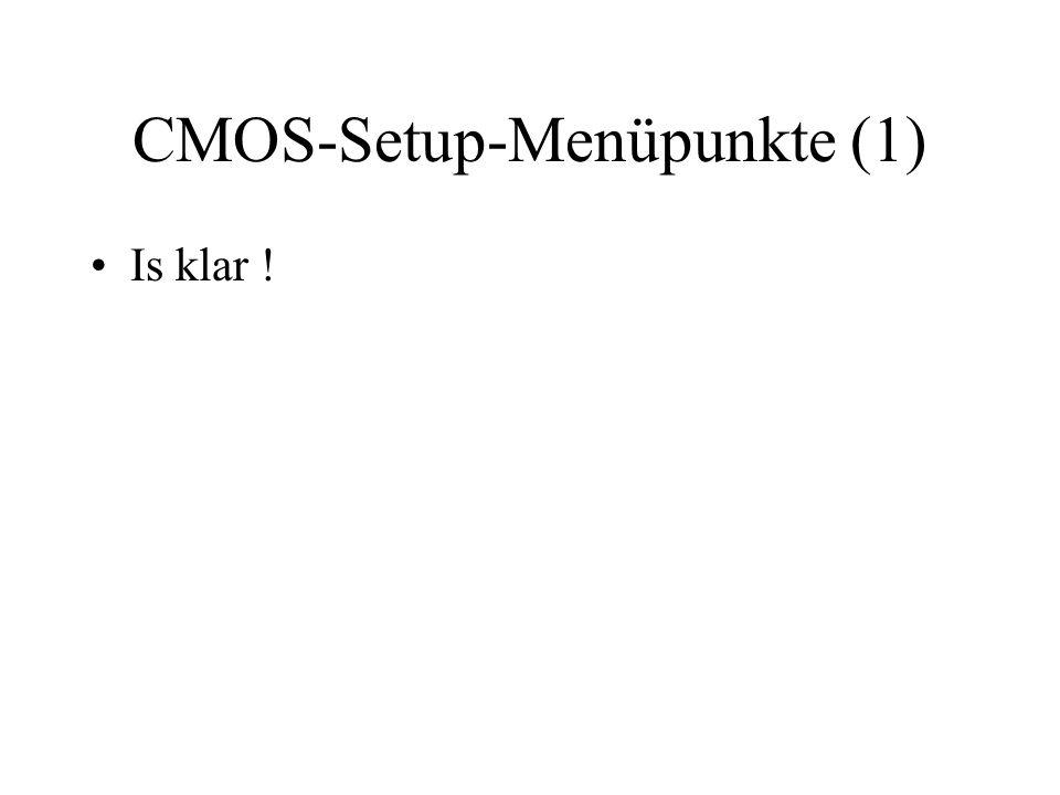 CMOS-Setup-Menüpunkte (1) Is klar !