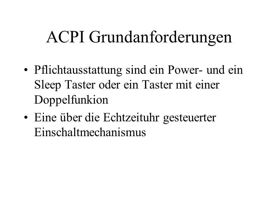 ACPI Grundanforderungen Pflichtausstattung sind ein Power- und ein Sleep Taster oder ein Taster mit einer Doppelfunkion Eine über die Echtzeituhr gest