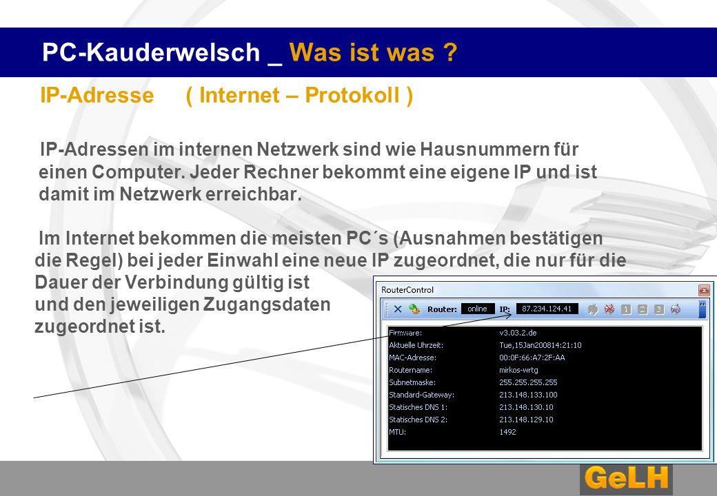 PC-Kauderwelsch _ Was ist was ? IP-Adresse ( Internet – Protokoll ) IP-Adressen im internen Netzwerk sind wie Hausnummern für einen Computer. Jeder Re