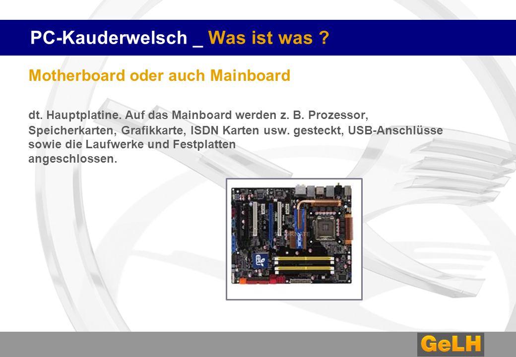 PC-Kauderwelsch _ Was ist was ? Motherboard oder auch Mainboard dt. Hauptplatine. Auf das Mainboard werden z. B. Prozessor, Speicherkarten, Grafikkart